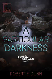 A Particular Darkness by Robert E. Dunn