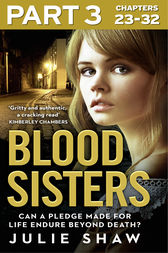 Blood Sisters: Part 3 of 3: Can a pledge made for life endure beyond death? by Julie Shaw