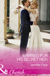 Married For His Secret Heir (Mills & Boon Cherish) (Mirraccino Marriages, Book 2) by Jennifer Faye