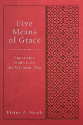 Five Means of Grace by Elaine A. Heath