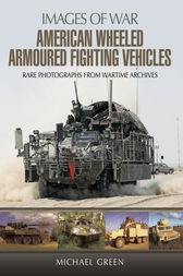 American Wheeled Armoured Fighting Vehicles by Michael Green