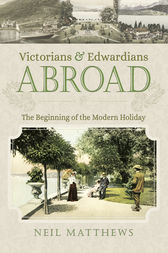 Victorians and Edwardians Abroad by Neil Matthews