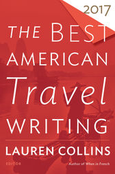 The Best American Travel Writing 2017 by Lauren Collins
