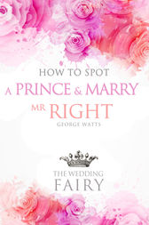 How to Spot a Prince and Marry Mr Right by George Watts