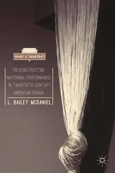 (Re)Constructing Maternal Performance in Twentieth-Century American Drama by L. Bailey McDaniel
