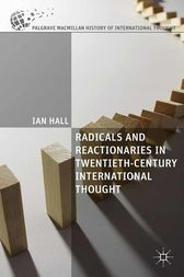 Radicals and Reactionaries in Twentieth-Century International Thought by I. Hall
