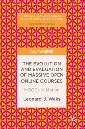 The Evolution and Evaluation of Massive Open Online Courses by Leonard J. Waks