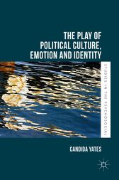 The Play of Political Culture, Emotion and Identity by Candida Yates