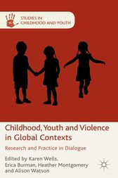 Childhood, Youth and Violence in Global Contexts by K. Wells