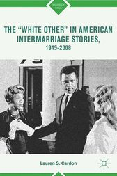 """The """"White Other"""" in American Intermarriage Stories, 1945–2008 by L. Cardon"""