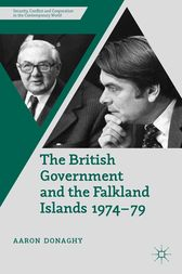 The British Government and the Falkland Islands, 1974-79 by A. Donaghy