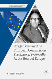 Roy Jenkins and the European Commission Presidency, 1976 –1980 by N. Piers Ludlow