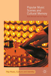 Popular Music Scenes and Cultural Memory by Andy Bennett