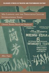 Mei Lanfang and the Twentieth-Century International Stage by M. Tian