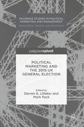 Political Marketing and the 2015 UK General Election by Darren G. Lilleker