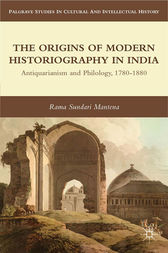 The Origins of Modern Historiography in India by R. Mantena