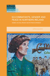 Ex-Combatants, Gender and Peace in Northern Ireland by Azrini Wahidin