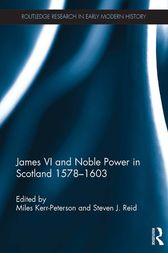 James VI and Noble Power in Scotland 1578-1603 by Miles Kerr-Peterson