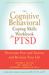 The Cognitive Behavioral Coping Skills Workbook for PTSD by Matthew T Tull