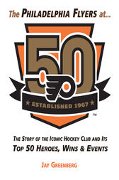 Philadelphia Flyers at 50 by Jay Greenberg