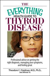 The Everything Health Guide To Thyroid Disease by Theodore C Friedman
