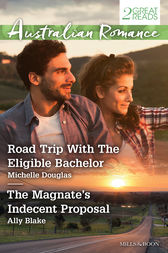 Road Trip With The Eligible Bachelor/The Magnate's Indecent Proposal by Michelle Douglas