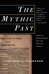 The Mythic Past: Biblical Archaeology And The Myth Of Israel by Thomas L. Thompson