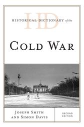 Historical Dictionary of the Cold War by Joseph Smith