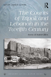 The Counts of Tripoli and Lebanon in the Twelfth Century: Sons of Saint-Gilles