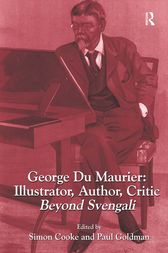 George Du Maurier: Illustrator, Author, Critic by Simon Cooke
