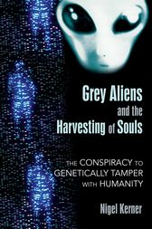 Grey Aliens and the Harvesting of Souls by Nigel Kerner