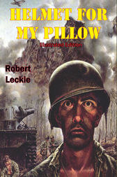 Helmet For My Pillow [Illustrated Edition] by Robert Leckie