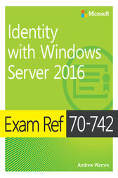 Exam Ref 70-742 Identity with Windows Server 2016: Exam Ref 7041 Admi Wind Serv