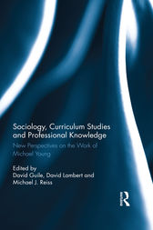 Sociology, Curriculum Studies and Professional Knowledge: New Perspectives on the Work of Michael Young
