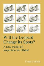 Will the Leopard Change its Spots? by Frank Coffield