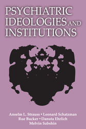 Psychiatric Ideologies and Institutions by Anselm L. Strauss