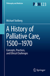 A History of Palliative Care, 1500-1970: Concepts, Practices, and Ethical challenges