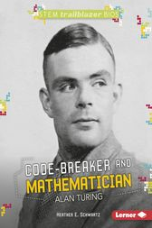 Code-Breaker and Mathematician Alan Turing by Heather E. Schwartz