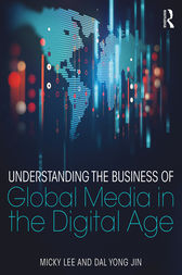 Understanding the Business of Global Media in the Digital Age by Micky Lee