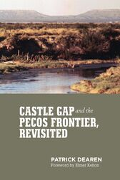 Castle Gap and the Pecos Frontier, Revisited by Patrick Dearen