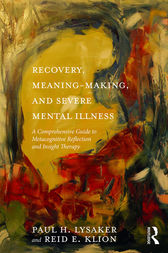 Recovery, Meaning-Making, and Severe Mental Illness by Paul H. Lysaker