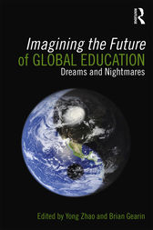 Imagining the Future of Global Education by Yong Zhao