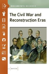 The Civil War and Reconstruction Eras: Documents Decoded by John Vile