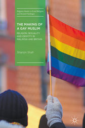 The Making of a Gay Muslim by Shanon Shah