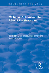 Routledge Revivals: Victorian Culture and the Idea of the Grotesque (1999) by Colin Trodd