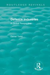 Routledge Revivals: Defence Industries (1988) by Daniel Todd