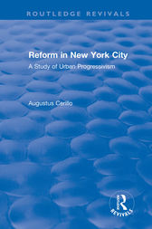 Routledge Revivals: Reform in New York City (1991) by Augustus Cerillo