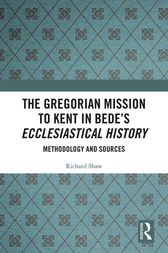 The Gregorian Mission to Kent in Bede's Ecclesiastical History by Richard Shaw