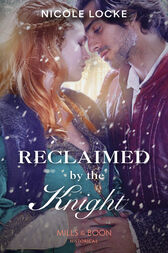 Reclaimed By The Knight (Mills & Boon Historical) (Lovers and Legends, Book 7) by Nicole Locke