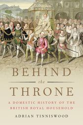 Behind the Throne by Adrian Tinniswood